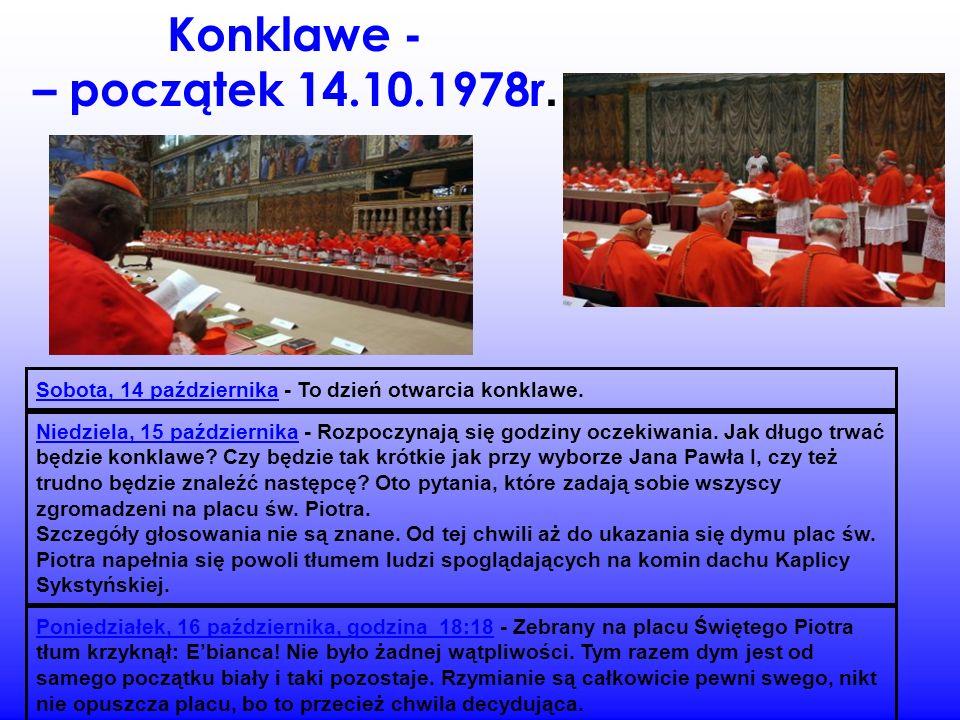 Konklawe - – początek 14.10.1978r. Sobota, 14 października - To dzień otwarcia konklawe. Niedziela, 15 października - Rozpoczynają się godziny oczekiw