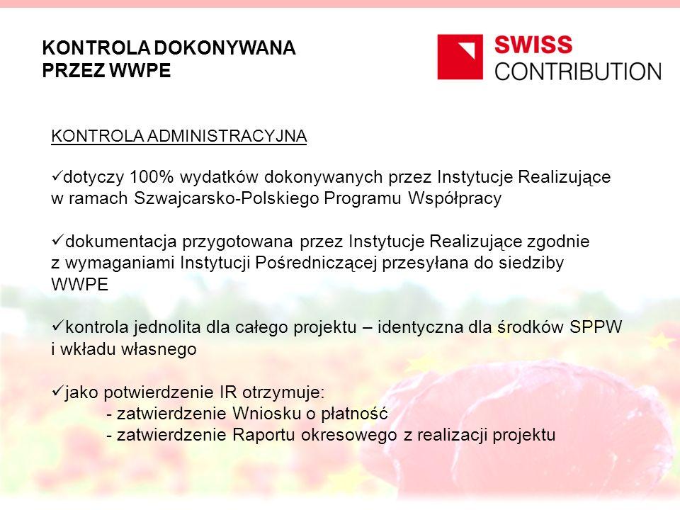 KONTROLA DOKONYWANA PRZEZ WWPE KONTROLA ADMINISTRACYJNA dotyczy 100% wydatków dokonywanych przez Instytucje Realizujące w ramach Szwajcarsko-Polskiego Programu Współpracy dokumentacja przygotowana przez Instytucje Realizujące zgodnie z wymaganiami Instytucji Pośredniczącej przesyłana do siedziby WWPE kontrola jednolita dla całego projektu – identyczna dla środków SPPW i wkładu własnego jako potwierdzenie IR otrzymuje: - zatwierdzenie Wniosku o płatność - zatwierdzenie Raportu okresowego z realizacji projektu