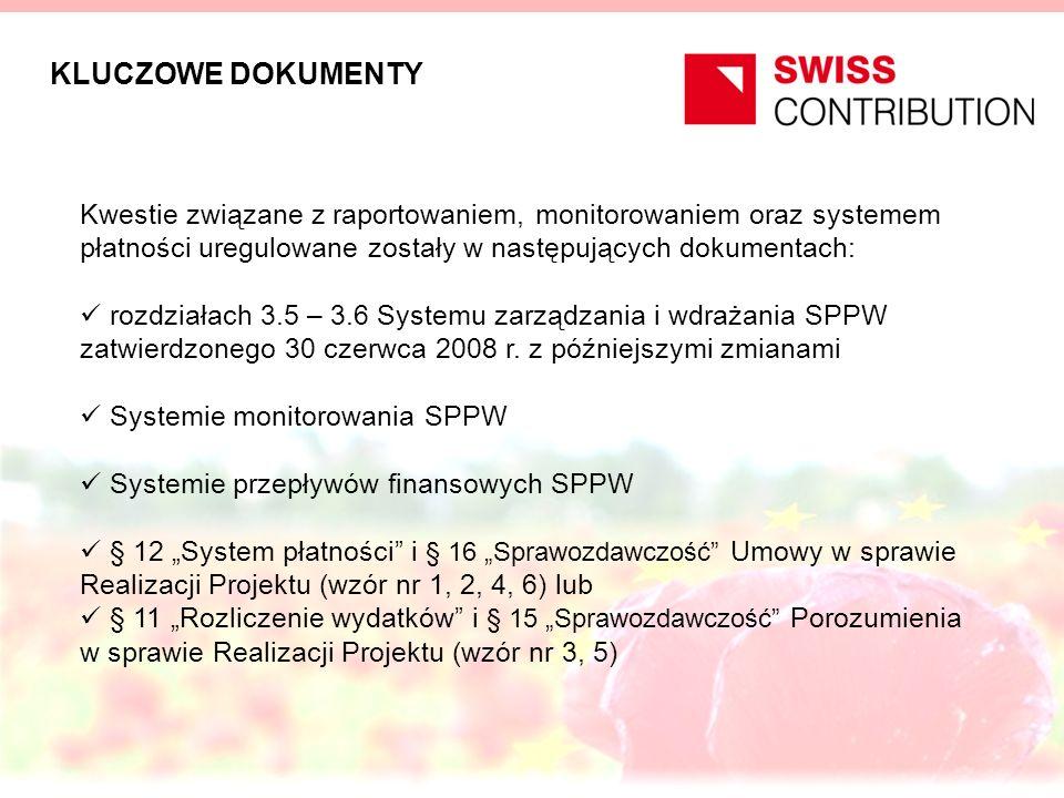 KLUCZOWE DOKUMENTY Kwestie związane z raportowaniem, monitorowaniem oraz systemem płatności uregulowane zostały w następujących dokumentach: rozdziałach 3.5 – 3.6 Systemu zarządzania i wdrażania SPPW zatwierdzonego 30 czerwca 2008 r.