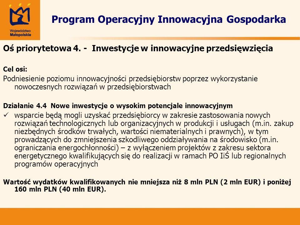 Program Operacyjny Innowacyjna Gospodarka Oś priorytetowa 4. - Inwestycje w innowacyjne przedsięwzięcia Cel osi: Podniesienie poziomu innowacyjności p