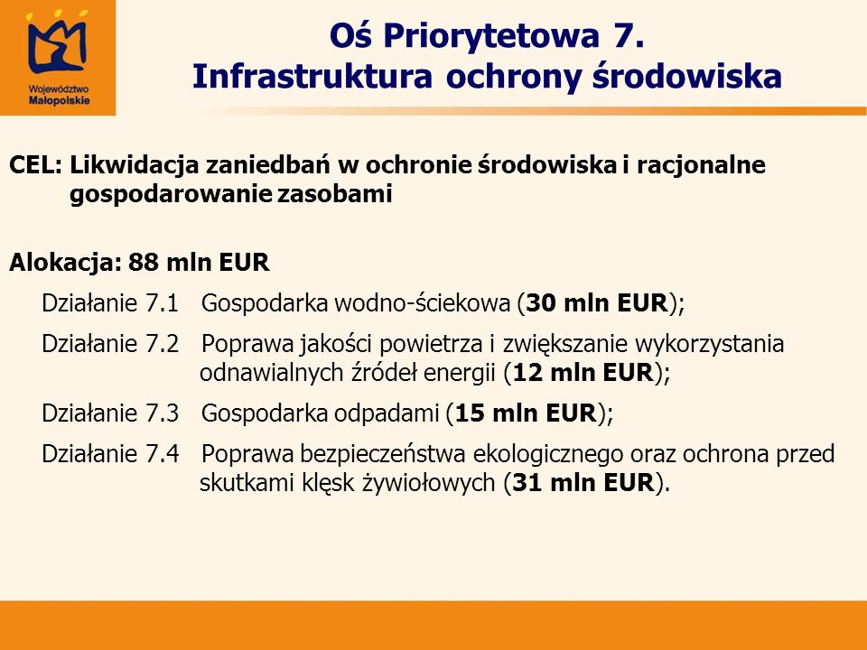 Oś Priorytetowa 7. Infrastruktura ochrony środowiska CEL: Likwidacja zaniedbań w ochronie środowiska i racjonalne gospodarowanie zasobami Alokacja: 88
