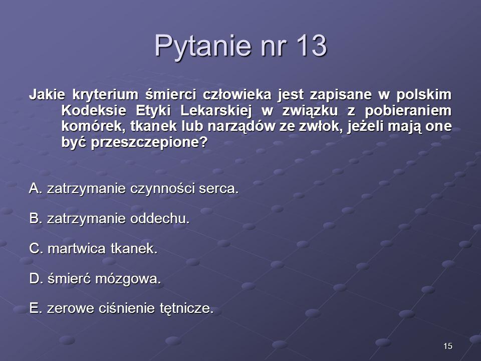 15 Pytanie nr 13 Jakie kryterium śmierci człowieka jest zapisane w polskim Kodeksie Etyki Lekarskiej w związku z pobieraniem komórek, tkanek lub narzą