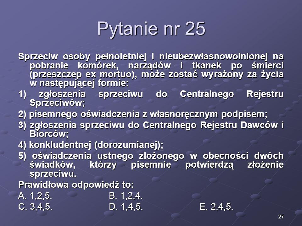 27 Pytanie nr 25 Sprzeciw osoby pełnoletniej i nieubezwłasnowolnionej na pobranie komórek, narządów i tkanek po śmierci (przeszczep ex mortuo), może z