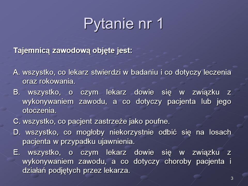 24 Pytanie nr 22 Czy, zgodnie z polskim Kodeksem Etyki Lekarskiej, lekarz może odstąpić od tajemnicy lekarskiej, jeżeli pacjent wyrazi na to zgodę.