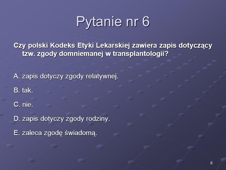 9 Pytanie nr 7 Czy polski Kodeks Etyki Lekarskiej zawiera zapisy dotyczące eksperymentów biomedycznych.