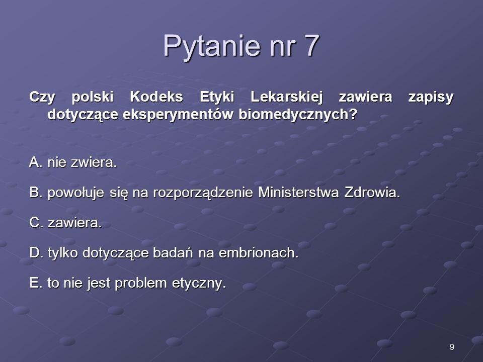10 Pytanie nr 8 Kto, zgodnie z polskim Kodeksem Etyki Lekarskiej, może nadzorować eksperyment medyczny z udziałem człowieka.