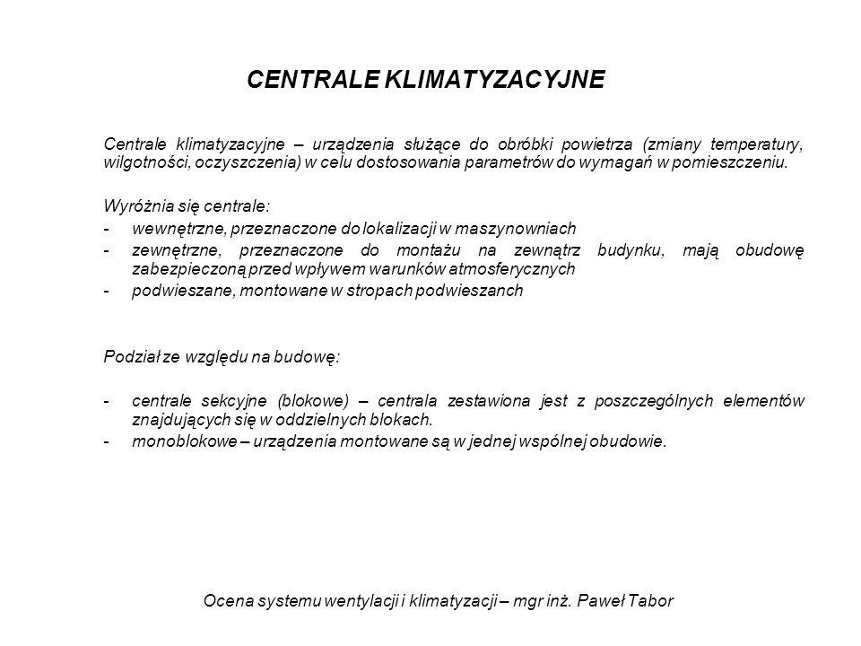 Ocena systemu wentylacji i klimatyzacji – mgr inż. Paweł Tabor CENTRALE KLIMATYZACYJNE Centrale klimatyzacyjne – urządzenia służące do obróbki powietr