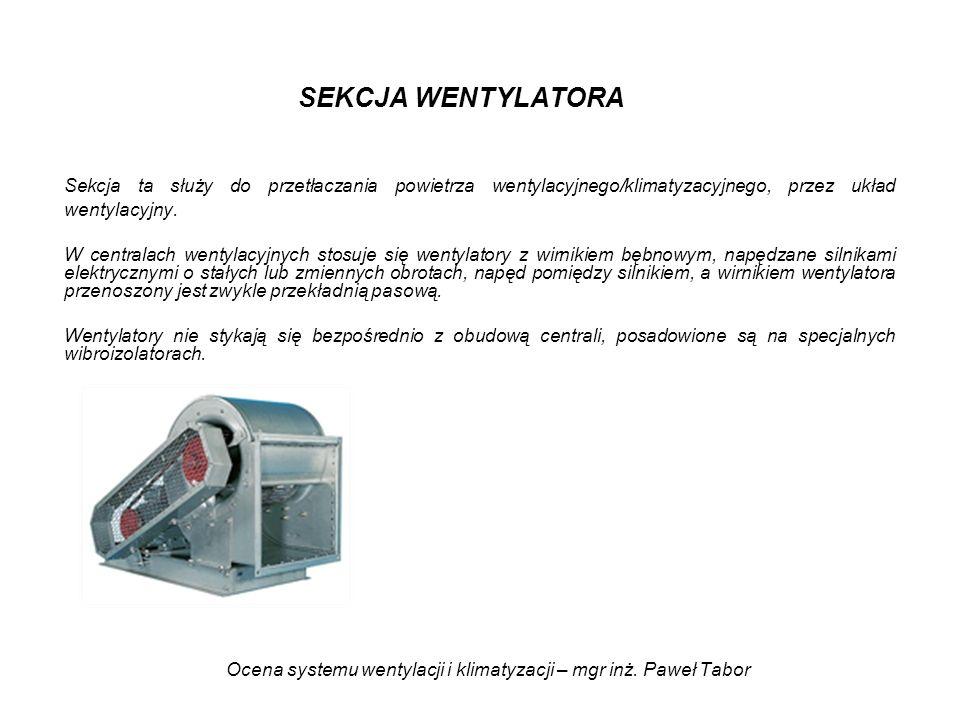 Ocena systemu wentylacji i klimatyzacji – mgr inż. Paweł Tabor SEKCJA WENTYLATORA Sekcja ta służy do przetłaczania powietrza wentylacyjnego/klimatyzac