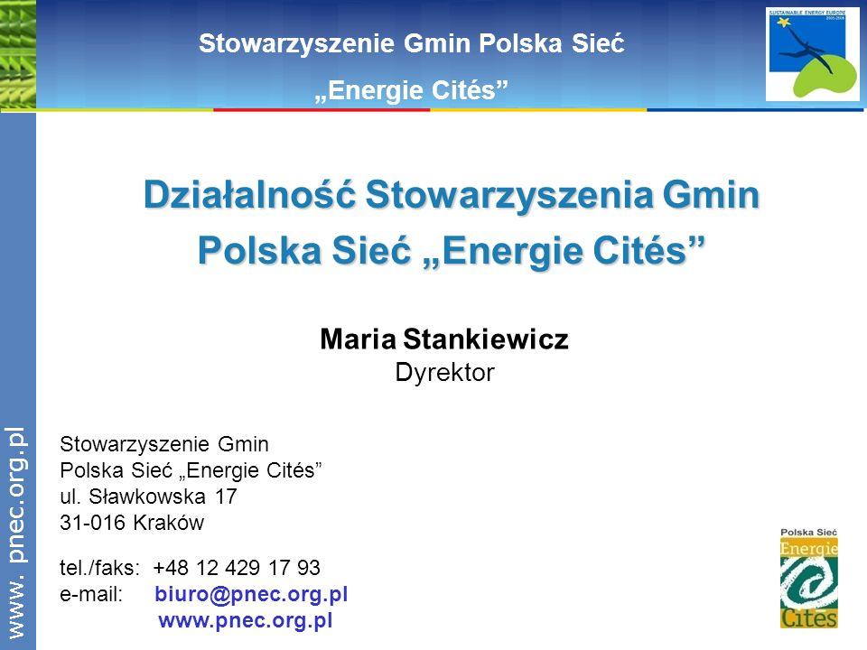 www.pnec.org.pl Stowarzyszenie Gmin Polska Sieć Energie Cités Maria Stankiewicz Dyrektor Stowarzyszenie Gmin Polska Sieć Energie Cités ul. Sławkowska