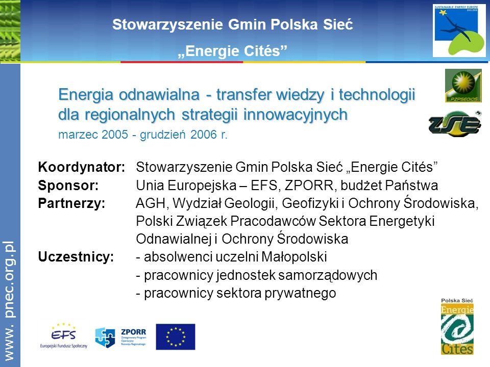 www.pnec.org.pl Koordynator: Stowarzyszenie Gmin Polska Sieć Energie Cités Sponsor: Unia Europejska – EFS, ZPORR, budżet Państwa Partnerzy: AGH, Wydzi