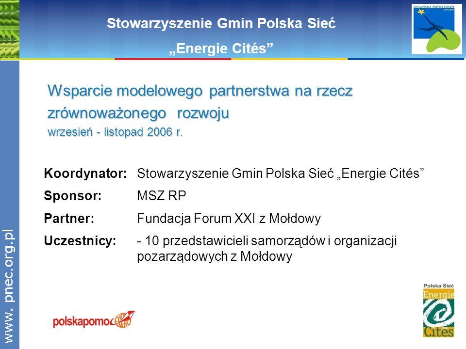 www.pnec.org.pl Wsparcie modelowego partnerstwa na rzecz zrównoważonego rozwoju wrzesień - listopad 2006 r. Stowarzyszenie Gmin Polska Sieć Energie Ci