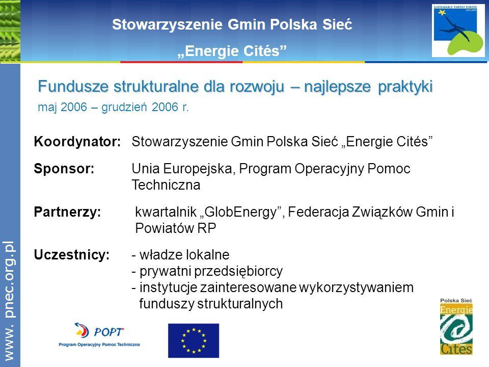 www.pnec.org.pl Stowarzyszenie Gmin Polska Sieć Energie Cités Fundusze strukturalne dla rozwoju – najlepsze praktyki maj 2006 – grudzień 2006 r. Koord