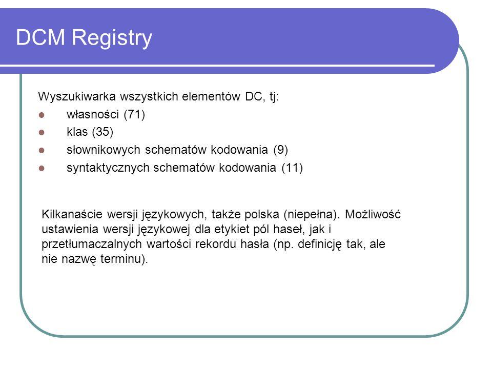 DCM Registry Wyszukiwarka wszystkich elementów DC, tj: własności (71) klas (35) słownikowych schematów kodowania (9) syntaktycznych schematów kodowani