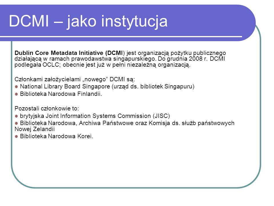 DCMI – jako instytucja Dublin Core Metadata Initiative (DCMI) jest organizacją pożytku publicznego działającą w ramach prawodawstwa singapurskiego. Do