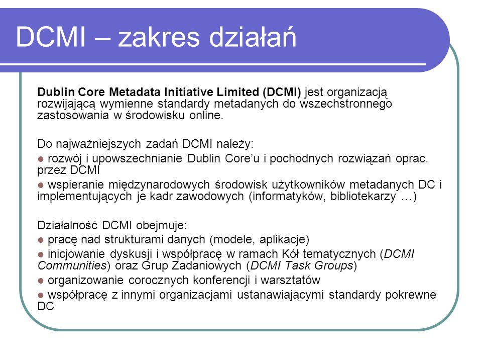 DCMI – zakres działań Dublin Core Metadata Initiative Limited (DCMI) jest organizacją rozwijającą wymienne standardy metadanych do wszechstronnego zas