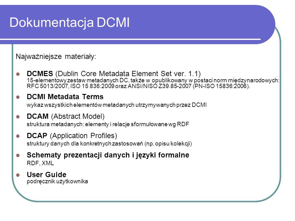 Dokumentacja DCMI Najważniejsze materiały: DCMES (Dublin Core Metadata Element Set ver. 1.1) 15-elementowy zestaw metadanych DC, także w opublikowany