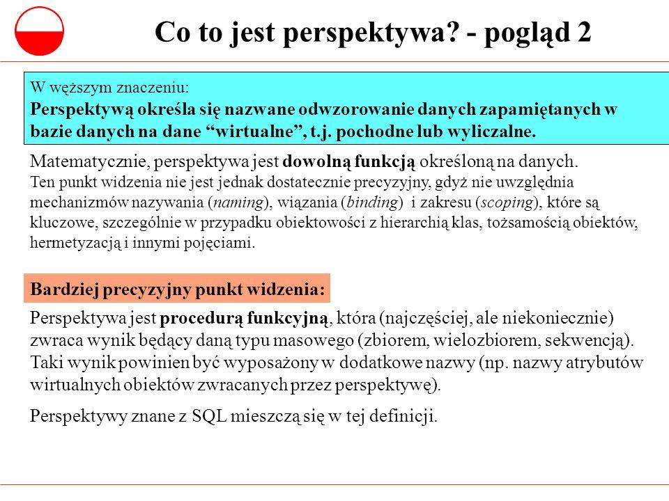 Co to jest perspektywa? - pogląd 2 Perspektywa jest procedurą funkcyjną, która (najczęściej, ale niekoniecznie) zwraca wynik będący daną typu masowego