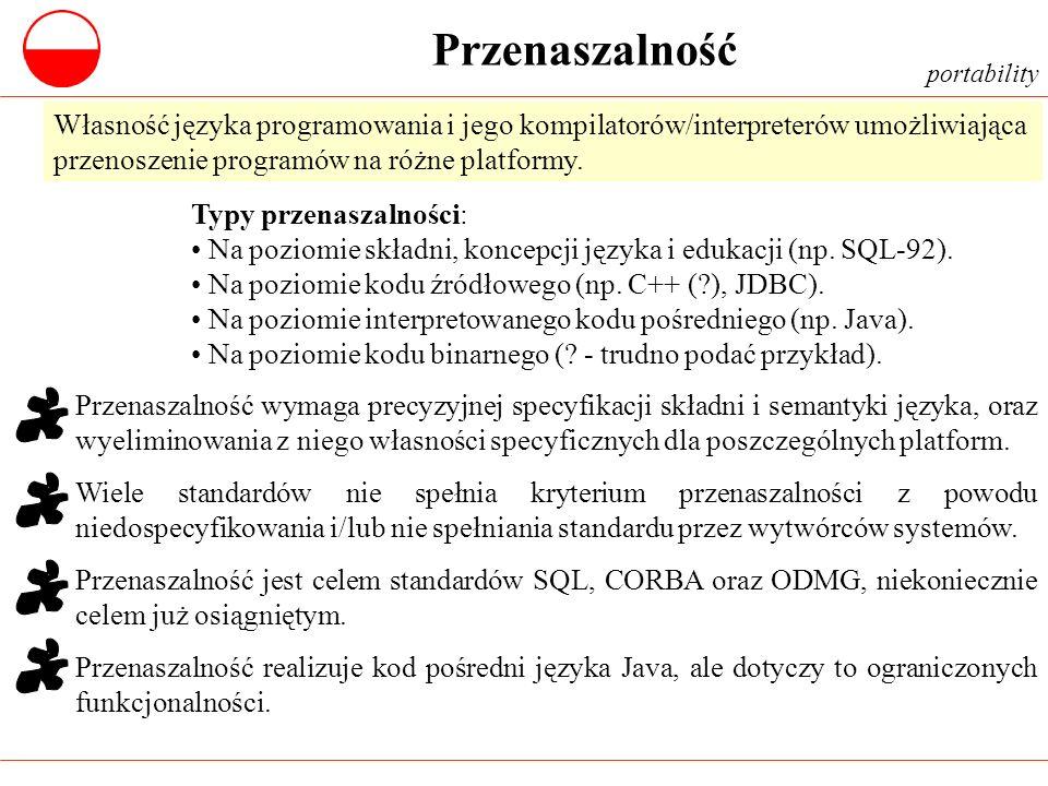 Przenaszalność portability Przenaszalność wymaga precyzyjnej specyfikacji składni i semantyki języka, oraz wyeliminowania z niego własności specyficzn