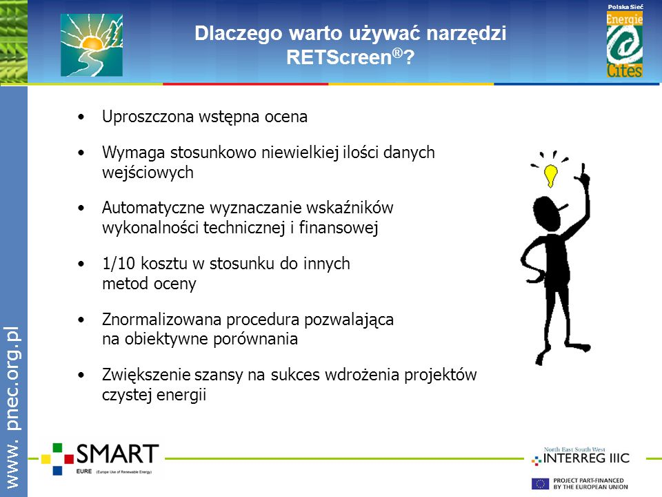 www.pnec.org.pl Polska Sieć www. pnec.org.pl Dlaczego warto używać narzędzi RETScreen ® .