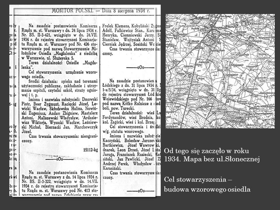 Od tego się zaczęło w roku 1934. Mapa bez ul.Słonecznej Cel stowarzyszenia – budowa wzorowego osiedla