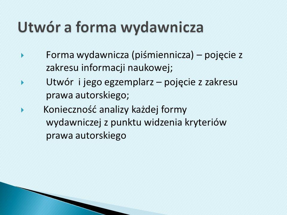 Forma wydawnicza (piśmiennicza) – pojęcie z zakresu informacji naukowej; Utwór i jego egzemplarz – pojęcie z zakresu prawa autorskiego; Konieczność an