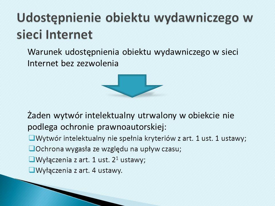 Warunek udostępnienia obiektu wydawniczego w sieci Internet bez zezwolenia Żaden wytwór intelektualny utrwalony w obiekcie nie podlega ochronie prawno