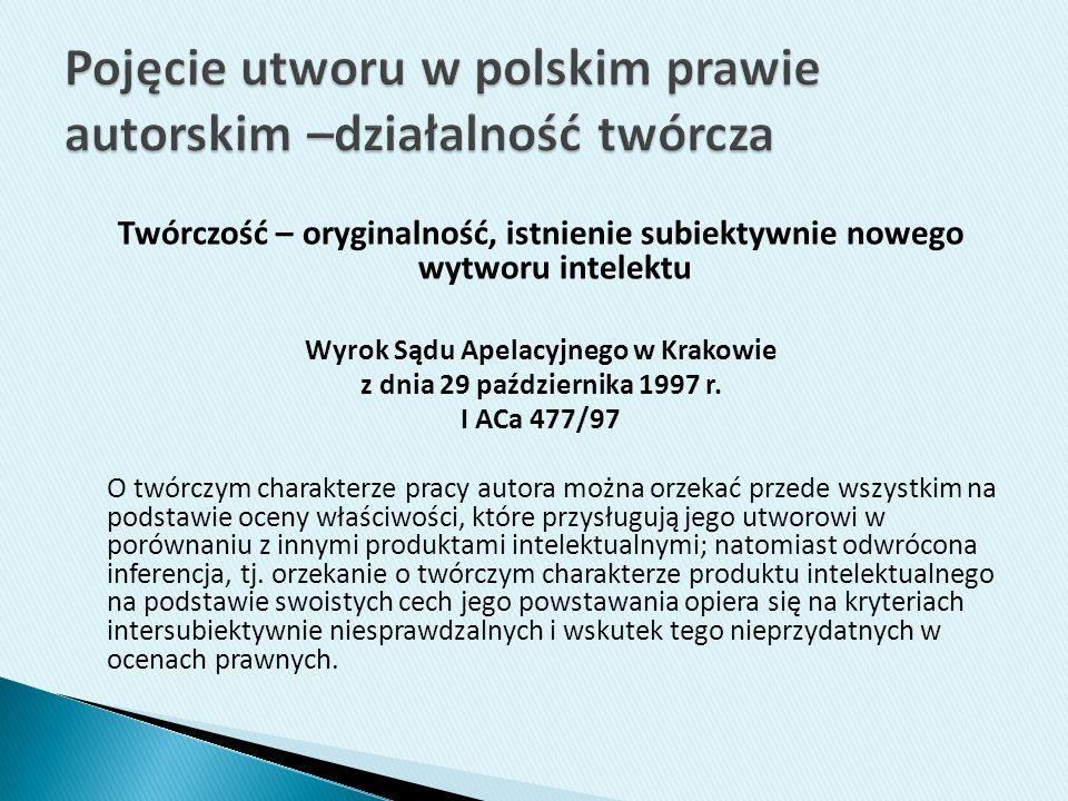 Twórczość – oryginalność, istnienie subiektywnie nowego wytworu intelektu Wyrok Sądu Apelacyjnego w Krakowie z dnia 29 października 1997 r. I ACa 477/