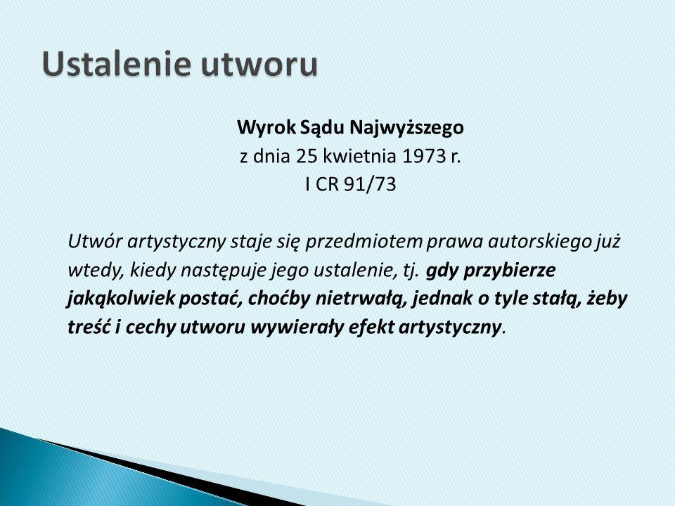 Wyrok Sądu Najwyższego z dnia 25 kwietnia 1973 r. I CR 91/73 Utwór artystyczny staje się przedmiotem prawa autorskiego już wtedy, kiedy następuje jego