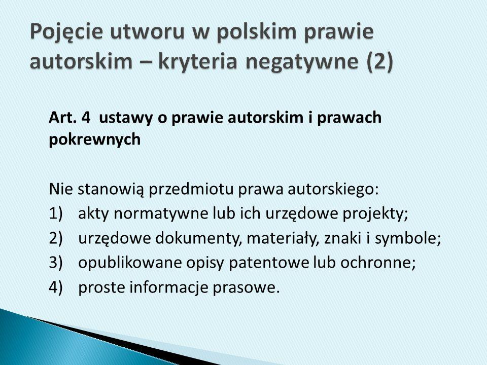 Art. 4 ustawy o prawie autorskim i prawach pokrewnych Nie stanowią przedmiotu prawa autorskiego: 1)akty normatywne lub ich urzędowe projekty; 2)urzędo