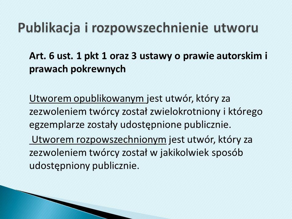 Art. 6 ust. 1 pkt 1 oraz 3 ustawy o prawie autorskim i prawach pokrewnych Utworem opublikowanym jest utwór, który za zezwoleniem twórcy został zwielok