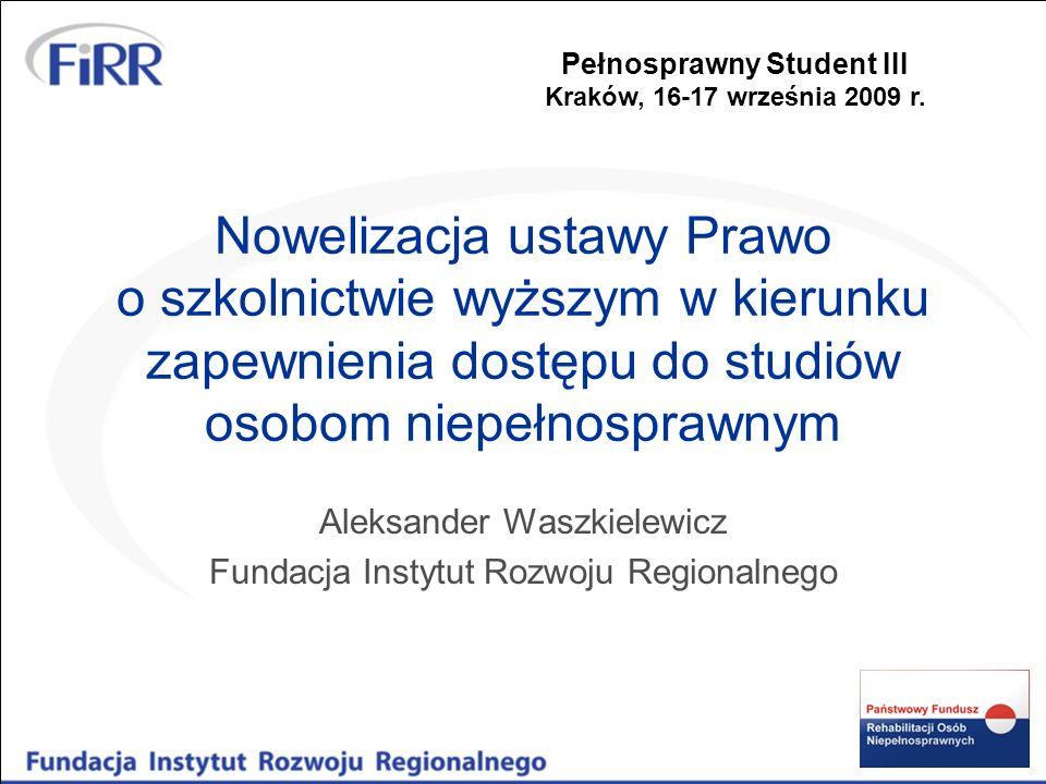 Nowelizacja ustawy Prawo o szkolnictwie wyższym w kierunku zapewnienia dostępu do studiów osobom niepełnosprawnym Aleksander Waszkielewicz Fundacja In