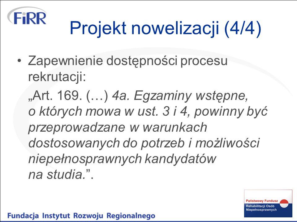 Projekt nowelizacji (4/4) Zapewnienie dostępności procesu rekrutacji: Art. 169. (…) 4a. Egzaminy wstępne, o których mowa w ust. 3 i 4, powinny być prz