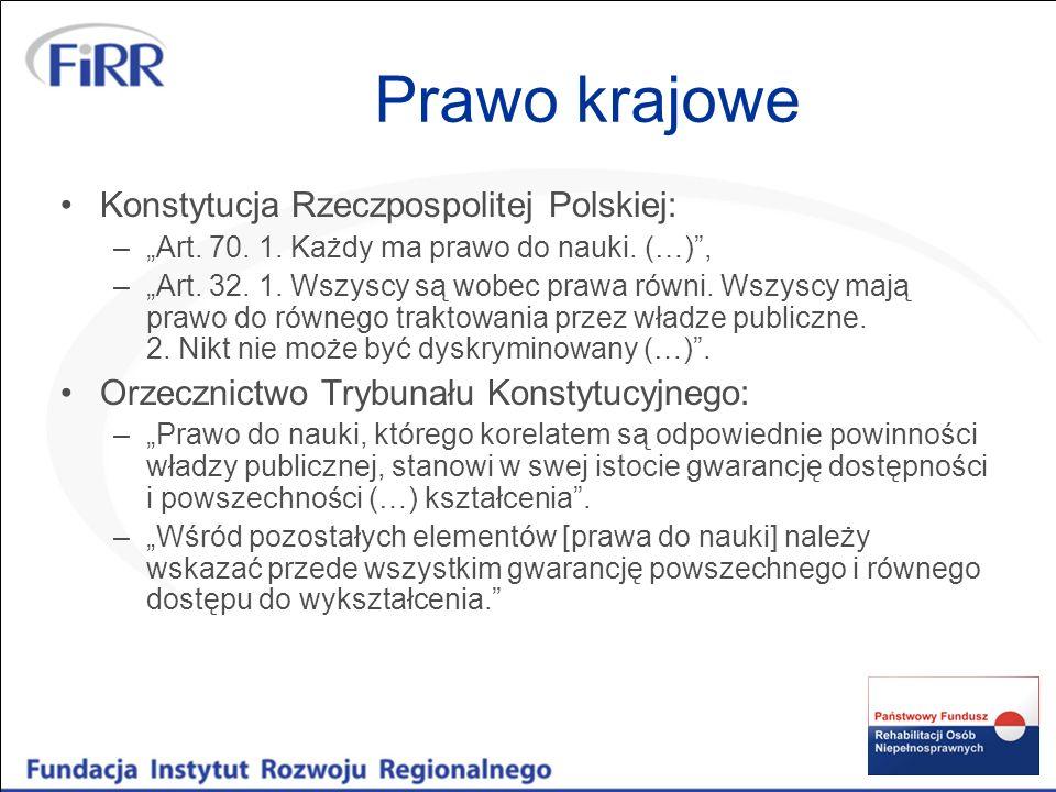 Prawo krajowe Konstytucja Rzeczpospolitej Polskiej: –Art. 70. 1. Każdy ma prawo do nauki. (…), –Art. 32. 1. Wszyscy są wobec prawa równi. Wszyscy mają