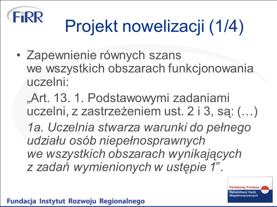 Projekt nowelizacji (1/4) Zapewnienie równych szans we wszystkich obszarach funkcjonowania uczelni: Art. 13. 1. Podstawowymi zadaniami uczelni, z zast