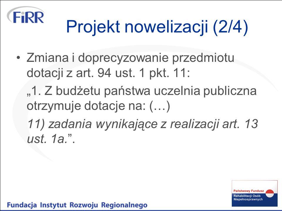 Projekt nowelizacji (2/4) Zmiana i doprecyzowanie przedmiotu dotacji z art. 94 ust. 1 pkt. 11: 1. Z budżetu państwa uczelnia publiczna otrzymuje dotac