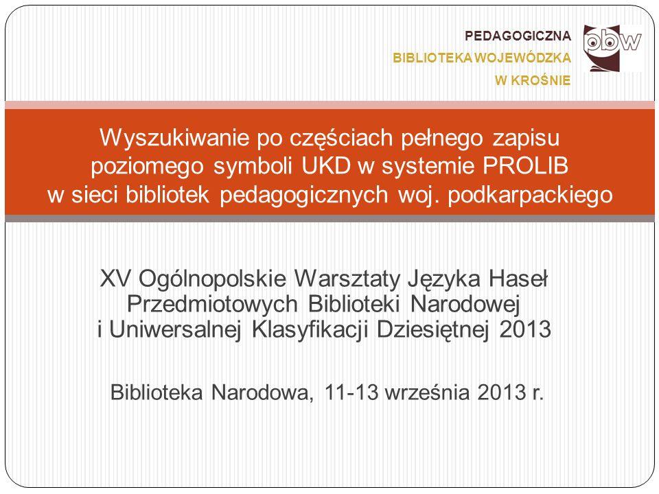 XV Ogólnopolskie Warsztaty Języka Haseł Przedmiotowych Biblioteki Narodowej i Uniwersalnej Klasyfikacji Dziesiętnej 2013 Biblioteka Narodowa, 11-13 września 2013 r.