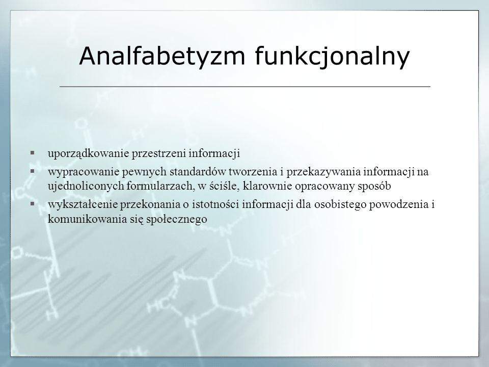 Analfabetyzm funkcjonalny uporządkowanie przestrzeni informacji wypracowanie pewnych standardów tworzenia i przekazywania informacji na ujednoliconych
