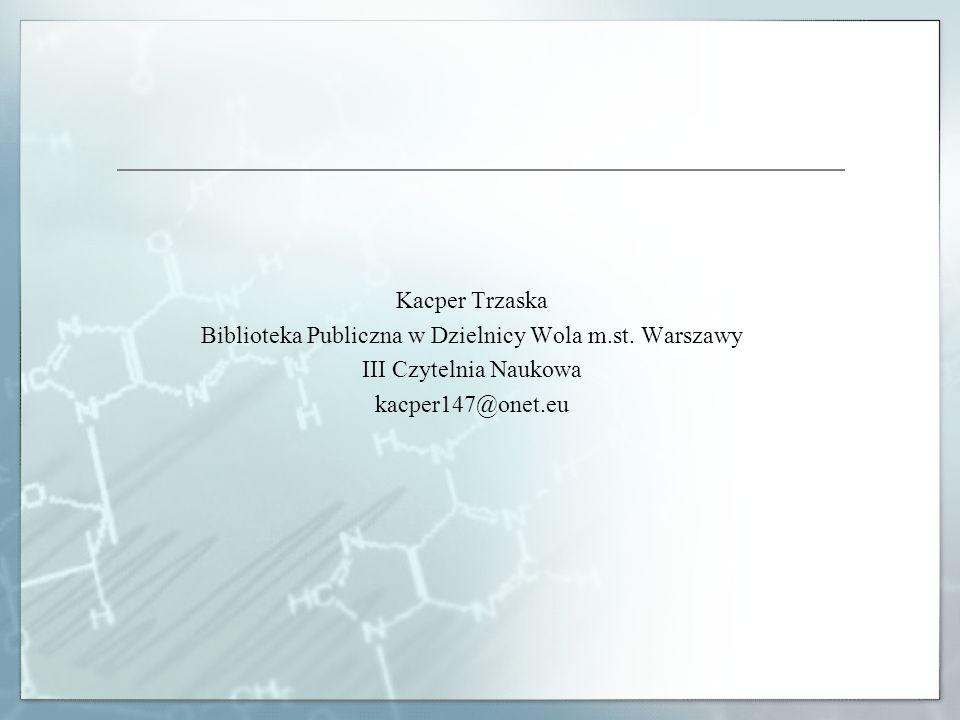Kacper Trzaska Biblioteka Publiczna w Dzielnicy Wola m.st. Warszawy III Czytelnia Naukowa kacper147@onet.eu