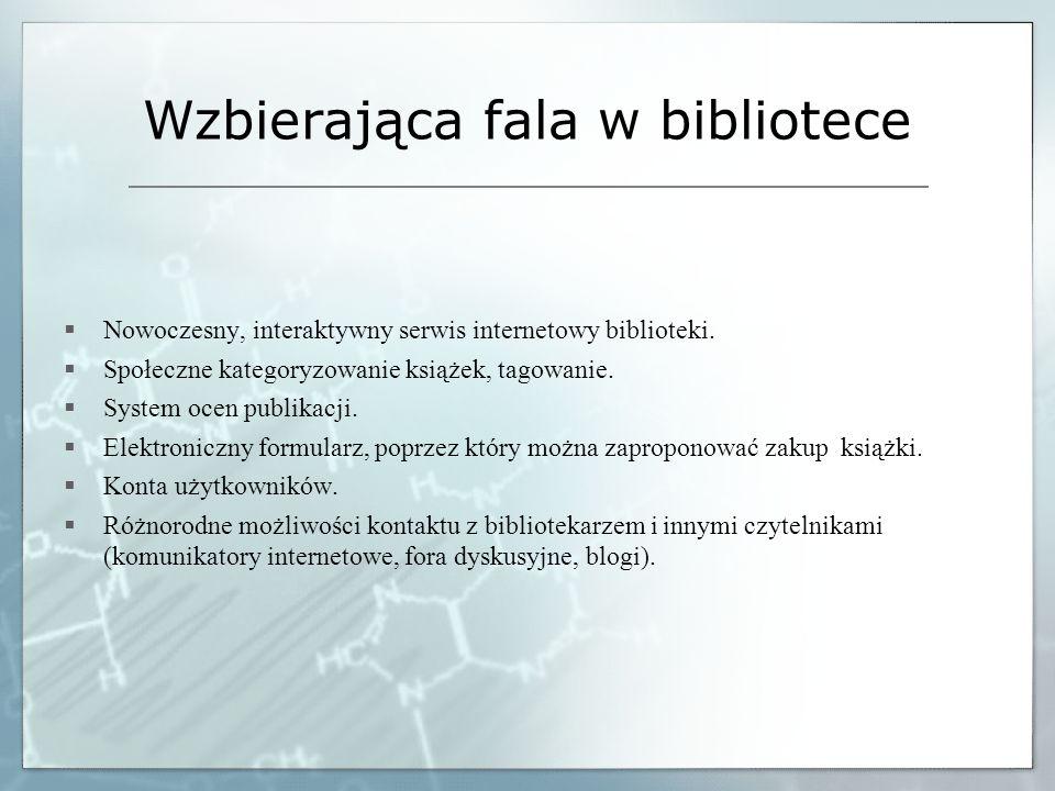 Wzbierająca fala w bibliotece Nowoczesny, interaktywny serwis internetowy biblioteki. Społeczne kategoryzowanie książek, tagowanie. System ocen publik
