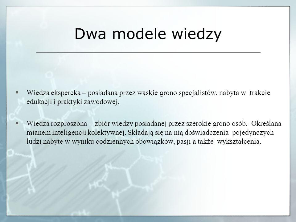 Dwa modele wiedzy Wiedza ekspercka – posiadana przez wąskie grono specjalistów, nabyta w trakcie edukacji i praktyki zawodowej. Wiedza rozproszona – z
