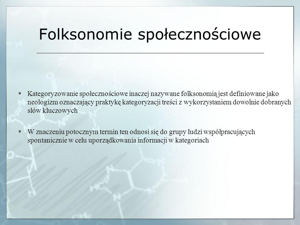 Folksonomie społecznościowe Kategoryzowanie społecznościowe inaczej nazywane folksonomią jest definiowane jako neologizm oznaczający praktykę kategory