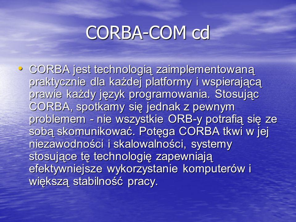 CORBA-COM cd CORBA jest technologią zaimplementowaną praktycznie dla każdej platformy i wspierającą prawie każdy język programowania. Stosując CORBA,
