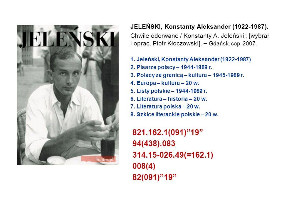 JELEŃSKI, Konstanty Aleksander (1922-1987). Chwile oderwane / Konstanty A. Jeleński ; [wybrał i oprac. Piotr Kłoczowski]. – Gdańsk, cop. 2007. 1. Jele