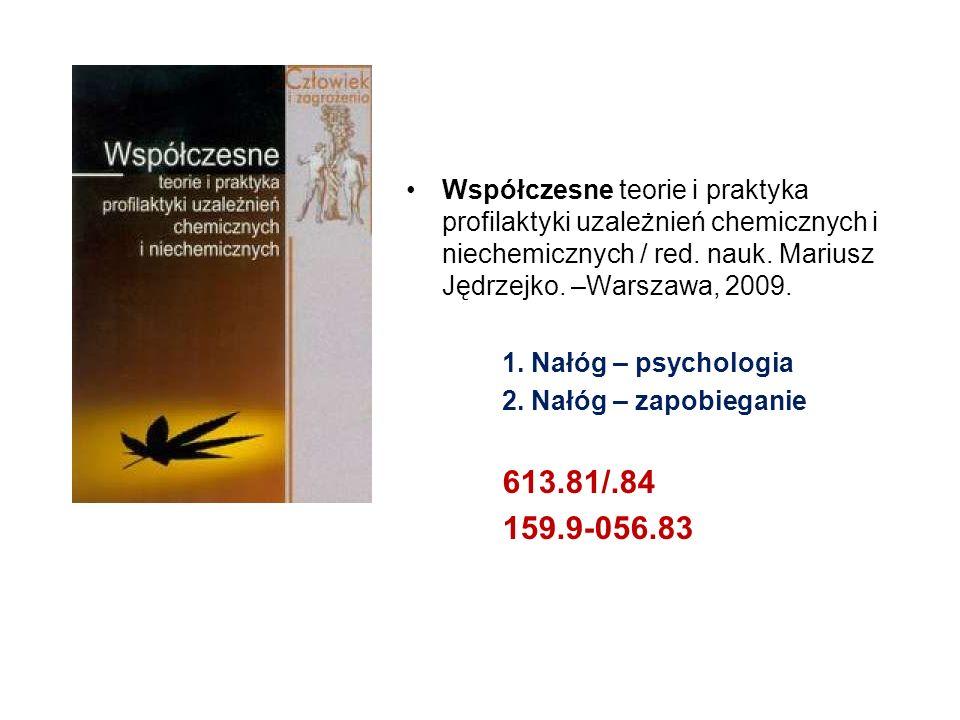 Współczesne teorie i praktyka profilaktyki uzależnień chemicznych i niechemicznych / red. nauk. Mariusz Jędrzejko. –Warszawa, 2009. 1. Nałóg – psychol