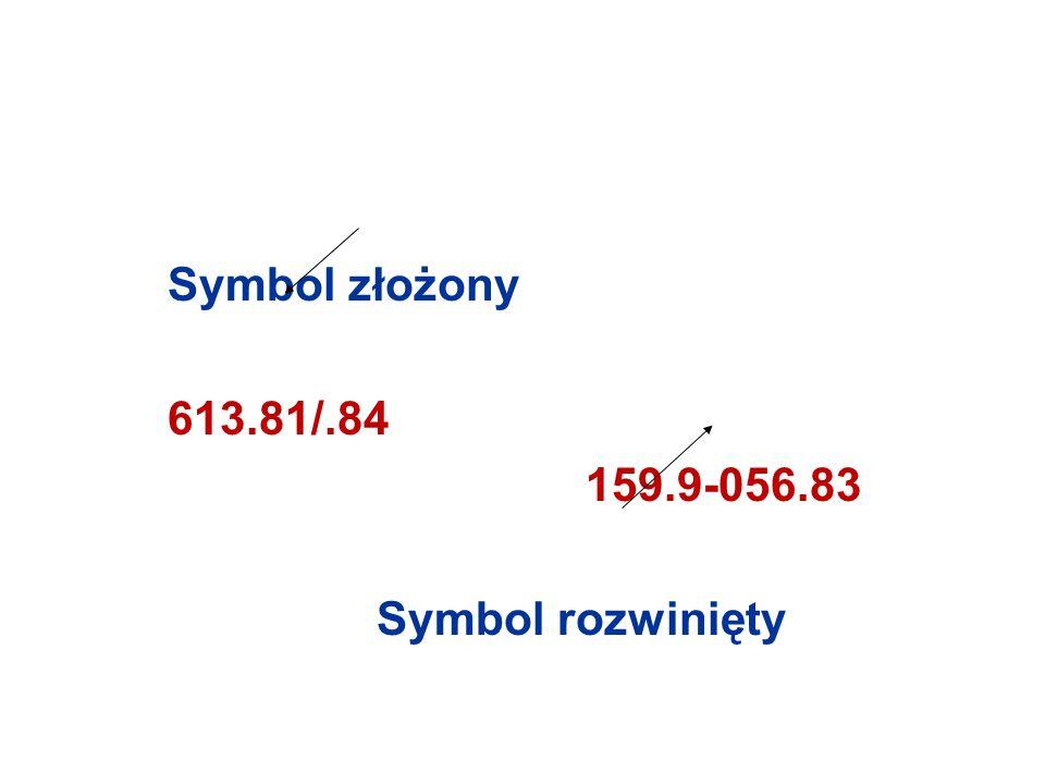 Symbol złożony 613.81/.84 159.9-056.83 Symbol rozwinięty