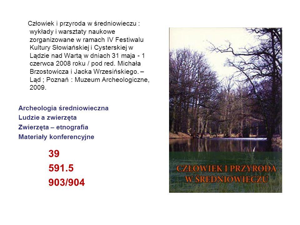 Człowiek i przyroda w średniowieczu : wykłady i warsztaty naukowe zorganizowane w ramach IV Festiwalu Kultury Słowiańskiej i Cysterskiej w Lądzie nad