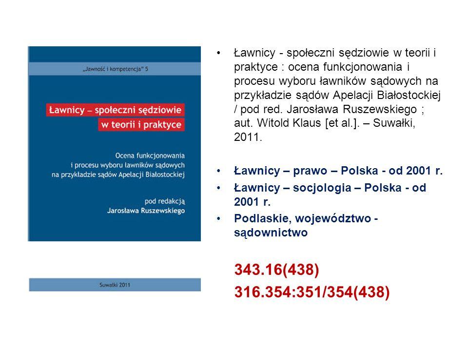 Ławnicy - społeczni sędziowie w teorii i praktyce : ocena funkcjonowania i procesu wyboru ławników sądowych na przykładzie sądów Apelacji Białostockie