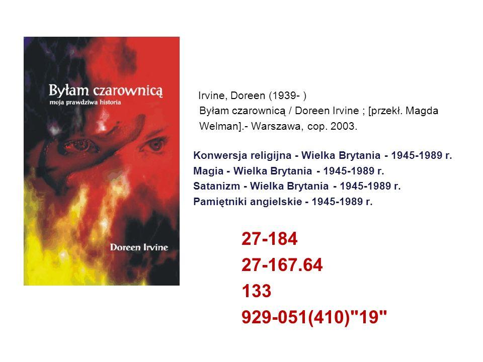 Irvine, Doreen (1939- ) Byłam czarownicą / Doreen Irvine ; [przekł. Magda Welman].- Warszawa, cop. 2003. Konwersja religijna - Wielka Brytania - 1945-