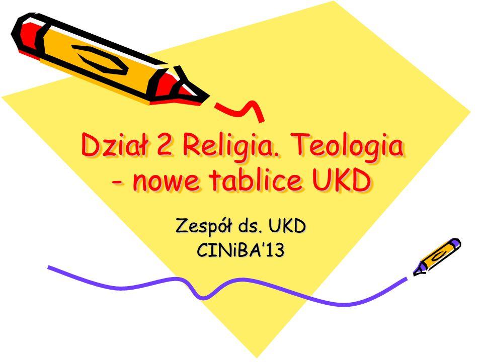 Dział 2 Religia. Teologia - nowe tablice UKD Zespół ds. UKD CINiBA13