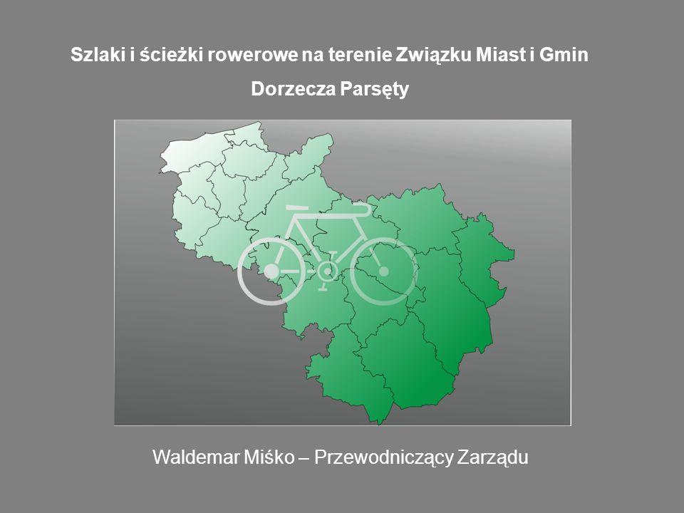 Szlaki i ścieżki rowerowe na terenie Związku Miast i Gmin Dorzecza Parsęty Waldemar Miśko – Przewodniczący Zarządu